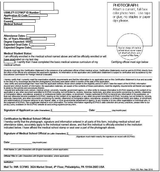 he Certification Statement (Form 183) is the paper verification form required by ECFMG for applicants who are either graduates of medical schools that do not participate in EMSWP Status Verification and whose credentials have not been primary-source verified or students enrolled in medical schools that do not participate in EMSWP Status Verification. A new Form 183 is generated with each application. Form 183 must be completed by the student or graduate and an authorized medical school official for each application, or the application will be rejected. See the exam application overview and instructions for details.